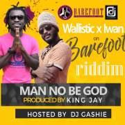 Wallistic - Man No be God ft Iwan (Barefoot Riddim)