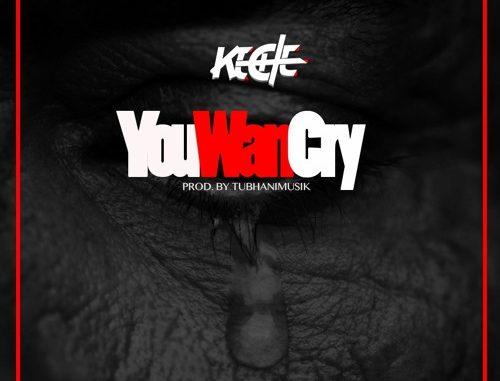 Download: Keche – U Wan Cry (Prod By TubhaniMusik)
