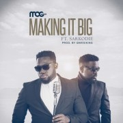 M.O.G. Music feat. Sarkodie – Making It Big (Prod. by Qwesi King)