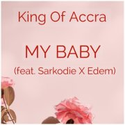 Download King Of Accra feat. Sarkodie & Edem – My Baby
