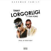 Tinny feat. Yaa Pono – Lorgorligi (Prod. By Bizkit Beatz)