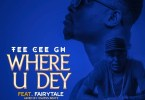 Download Tee Cee Gh Ft Fairytale - Where U Dey (Qwess Beatz)