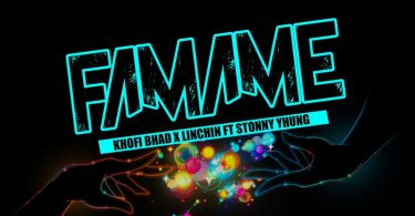 Khofi Bhad X Linchin Ft Stonny Yhung - Famame (Prod Atta Kay)