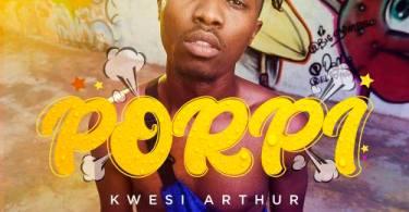 Dowload New Music From Kwesi Arthur – Porpi