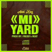 Download Addi King - Mi Yard (Prod Freddy Beatz)