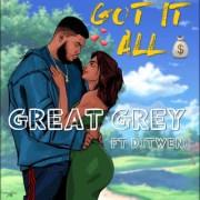 Download Music: Great Grey Ft Ditweni - Got It All @GREATGREY