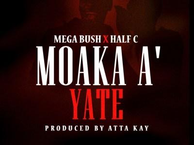 Mega Bush Feat. Half C – Moakaa Yate (Prod by Atta Kay)