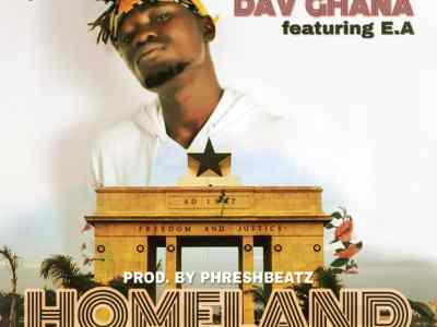 Download Music: Dav Ghana – Home Land Ft E.A