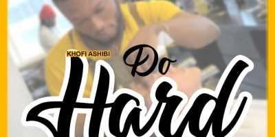 Download Music: Kofi Ashibi - Do Hard (Prod Dich)