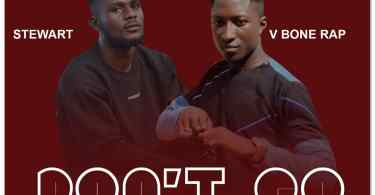 Download Music: V Bone Rap Ft Stewart - Don't Go (Prod Sparrow)