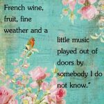 """""""Give me books, fruit, French wine, fine weather, a little music"""" (and art making!)"""