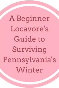 A Beginner Locavore's Guide to Surviving Pennsylvania's Winter