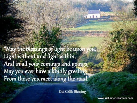 May the blessings of light be upon you - Celtic Blessing
