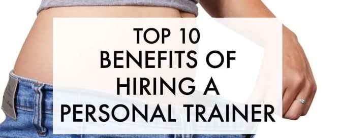Benefits of hiring a personal trainer.