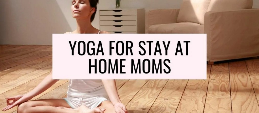 beginner yoga for stay at home moms