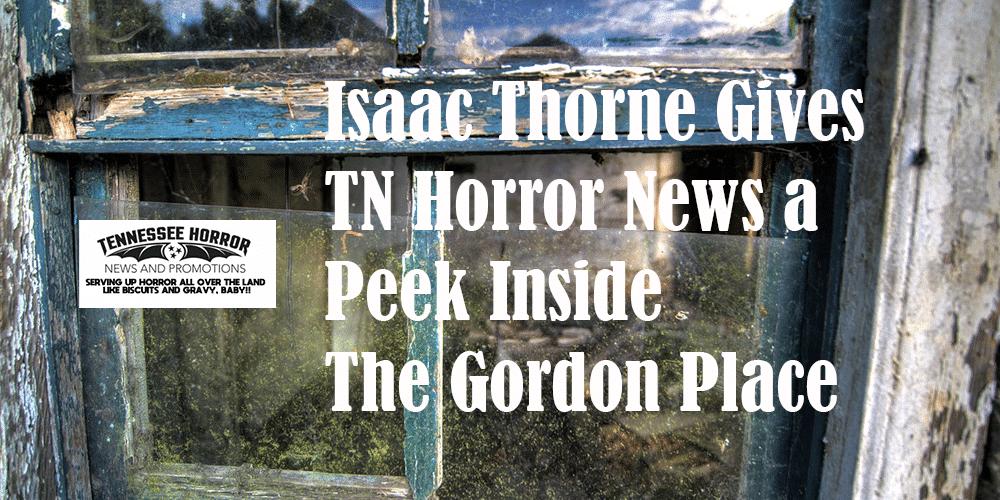 Isaac Thorne Gives TN Horror News a Peek Inside THE GORDON PLACE