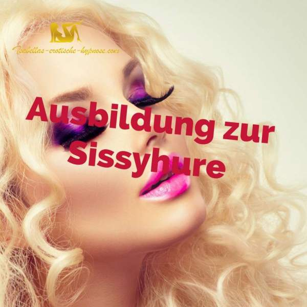 Ausbildung zur Sissyhure erotische Hypnose