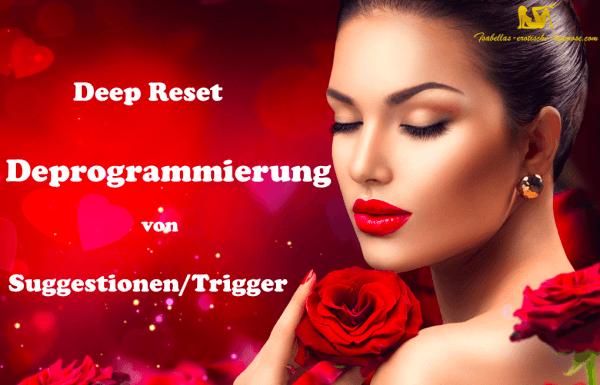 Deep Reset - Eine Möglichkeit, dich von Triggern zu befreien