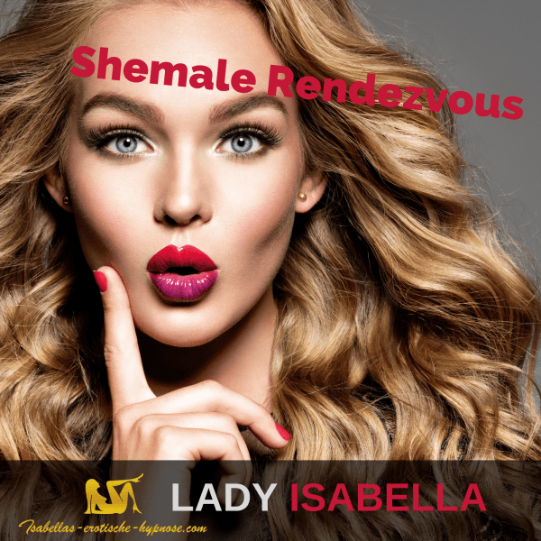 Shemale Rendezvous Bild zur erotischen Hypnose Shemale Rendezvous by Lady Isabella