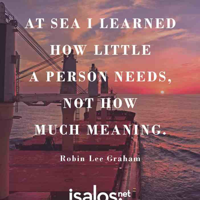 Η θάλασσα μου έμαθε πόσο λίγα χρειάζεται ο άνθρωπος, όχι πόσο πολλά… Robin Lee Graham
