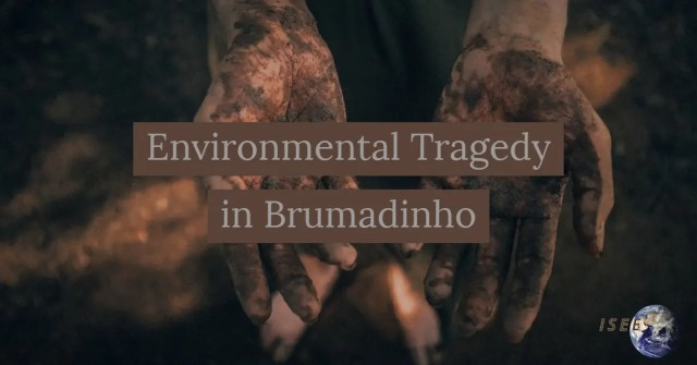 Environmental Tragedy in Brumadinho Brazil