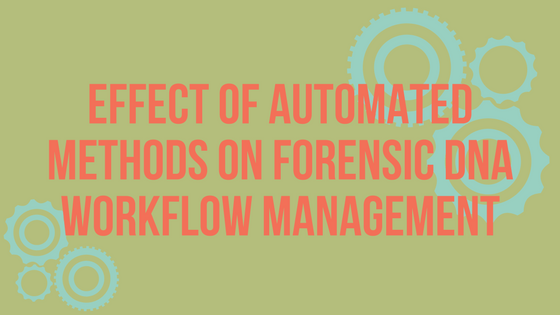 Effect of Automated Methods on Forensic DNA Workflow