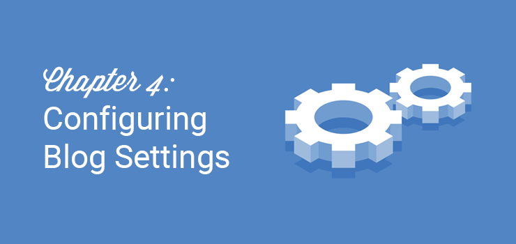 chapter 4 configuring blog settings