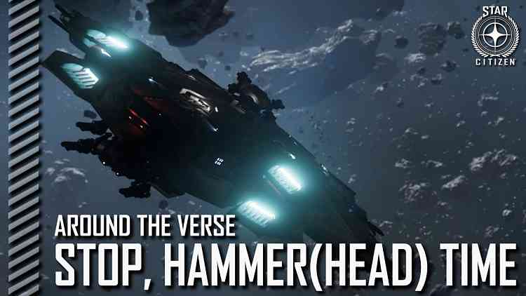 Star Citizen: Around the Verse Stop Hammerhead Time