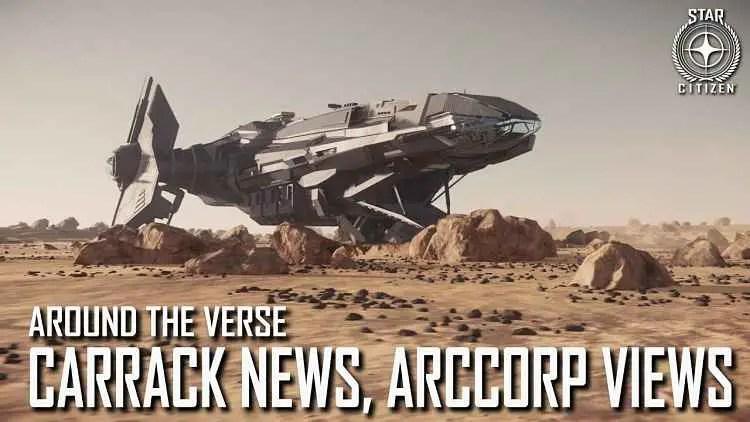Star Citizen: Around the Verse - Carrack News, ArcCorp Views