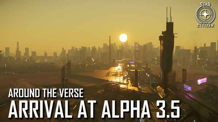 Star Citizen: Around the Verse - Arrival at Alpha 3.5