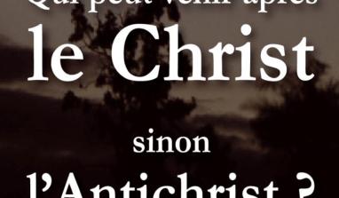 Qui peut venir APRES le Christ, sinon l'Antichrist ?