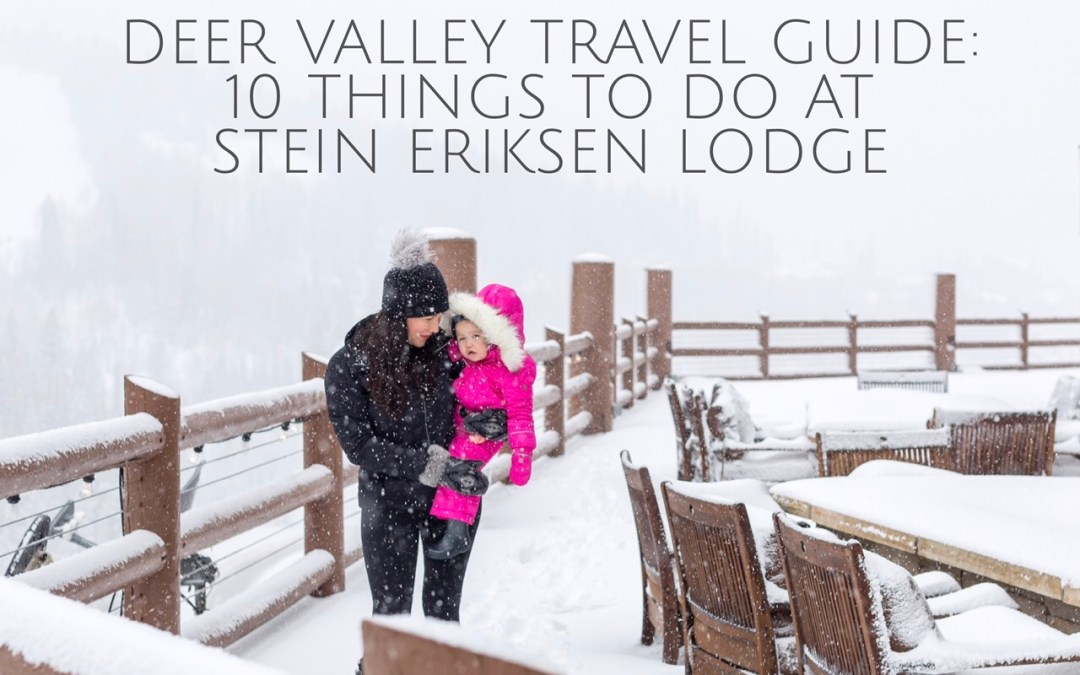 DEER VALLEY TRAVEL GUIDE:  10 THINGS TO DO AT STEIN ERIKSEN LODGE