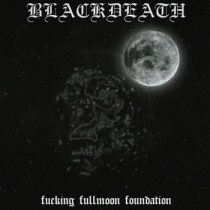 "BLACKDEATH ""Fucking Fullmoon Foundation""  IS34- 2006"