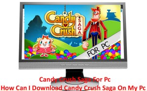 Candy Crush Saga For Pc - How Can I Download Candy Crush Saga On My Pc