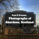 Past & Present: Photographs of Aberdeen, Scotland 2