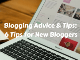 Blogging Advice & Tips: 6 Tips for New Bloggers