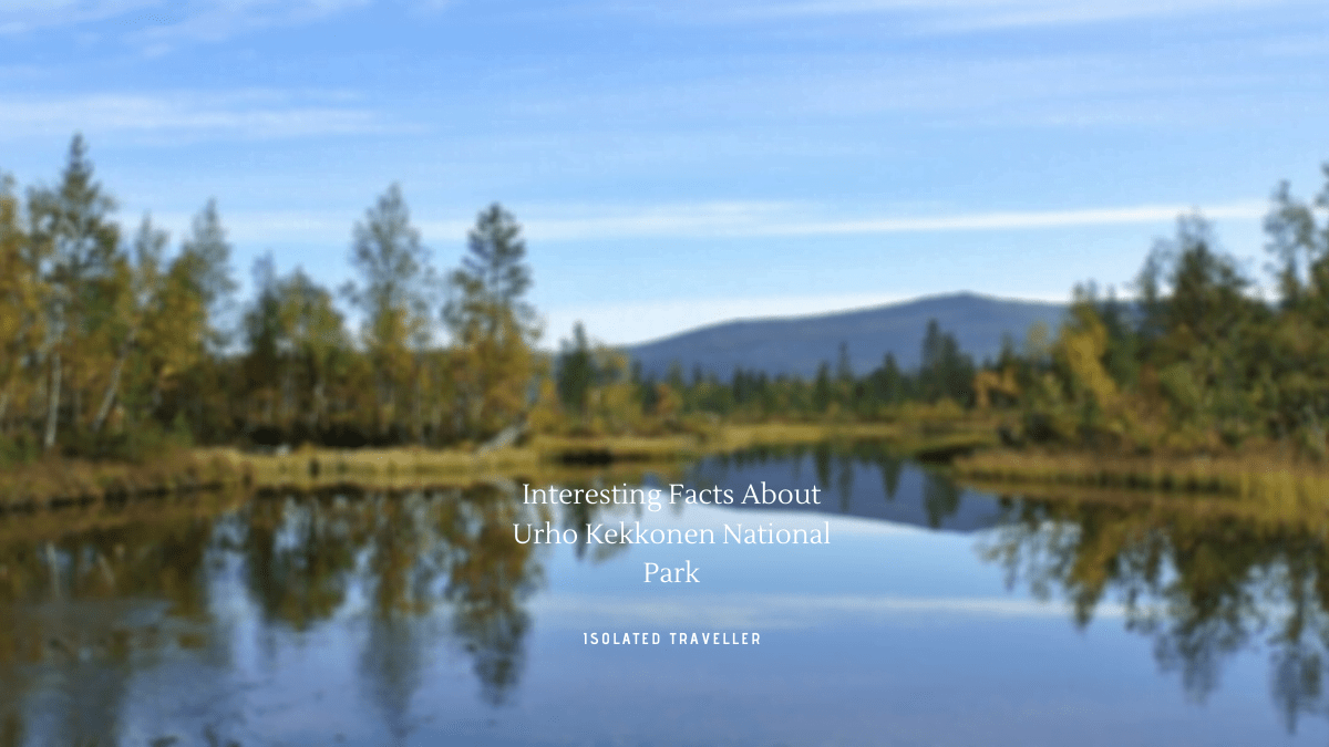 Interesting Facts About Urho Kekkonen National Park