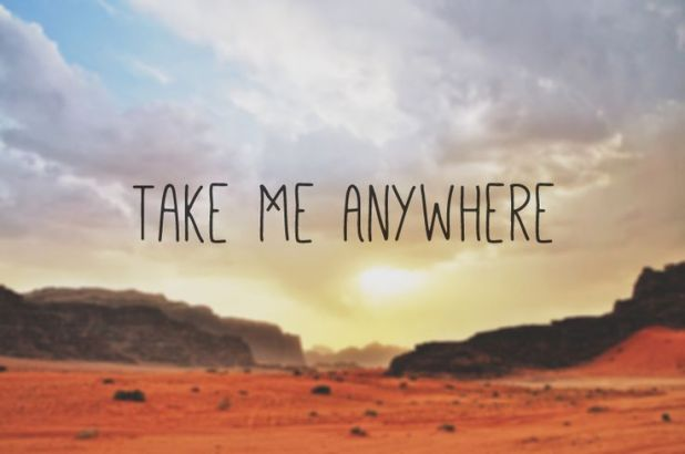 Good Advice for Travelling Anywhere - http://quotesgram.com/take-me-for-me-quotes/