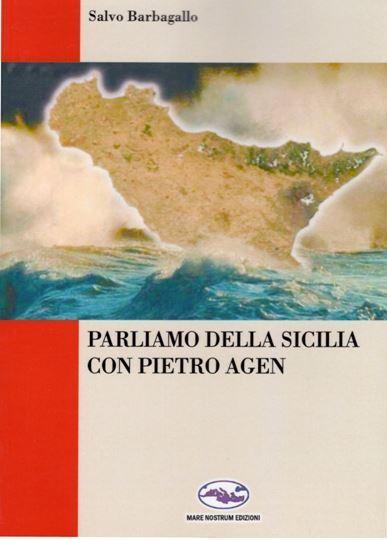 La Sicilia, Florida d'Europa che non decolla per mancanza di progettualità. Il libro-intervista di Salvo Barbagallo con Pietro Agen