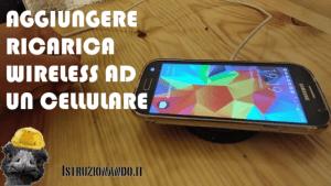 Aggiungere ricarca wireless a qualunque cellulare