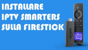 Installare IPTV Smarters Pro sulla Firestick