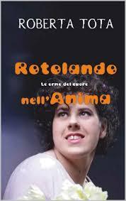 libro roberta tota - Rotolando nell'anima - Le orme del cuore un libro di Roberta Tota