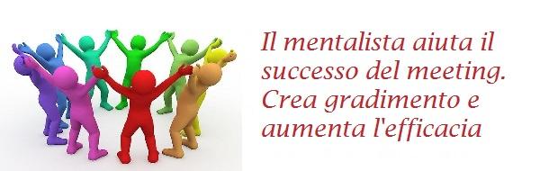 Il mentalista aiuta il successo del meeting. Crea gradimento e aumenta l'efficacia