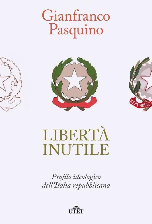 "Gianfranco Pasquino ""Libertà Inutile"""