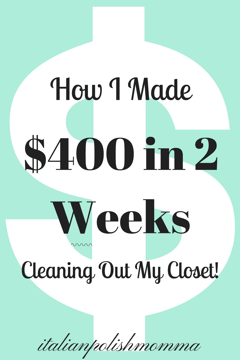 How I made $400 in 2 Weeks Cleaning Out My Closet!
