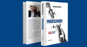 """""""Privatizziamo!"""", Il saggio dell'imprenditore Massimo Blasoni (Impresalavoro)"""