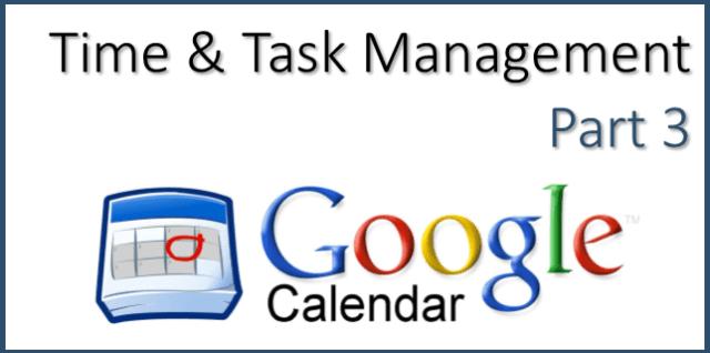 Time and Task Management  Part 3 using Google Calendar