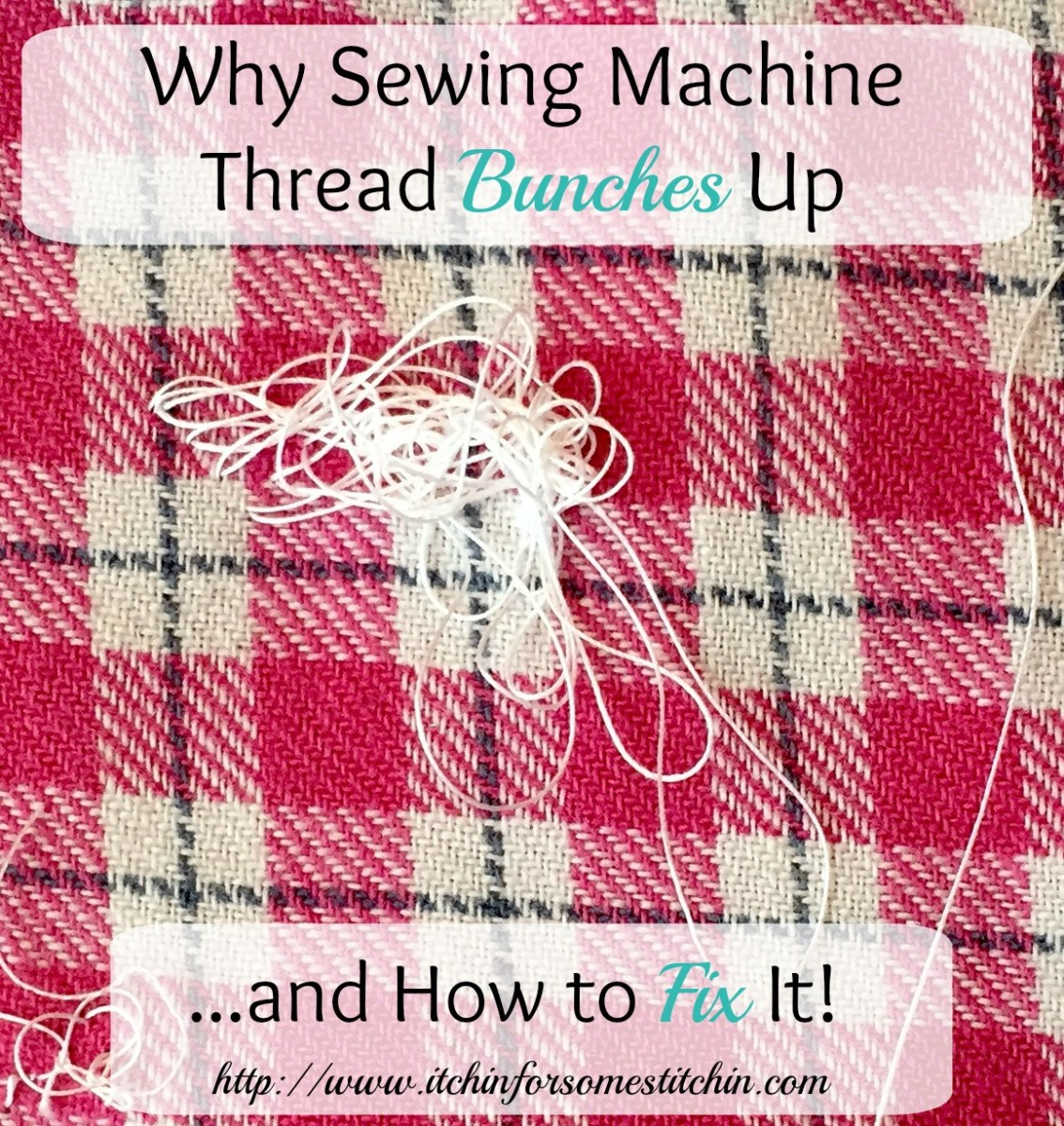 Why Sewing Machine Thread Bunches Up & How to Fix It. http://www.itchinforsomestitchin.com