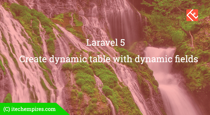 How to create dynamic table with dynamic fields in Laravel 5