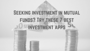 Seeking Investment in Mutual Funds? Try These 7 Best Investment Apps